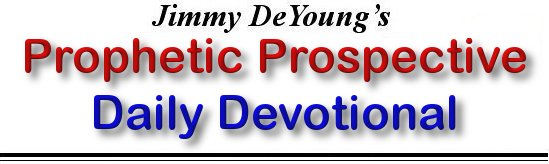 Jimmy DeYoung's Prophetic Prospective Daily Devotional