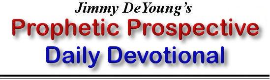 Jimmy DeYoung's Prophetic Prospective Daily Devotional